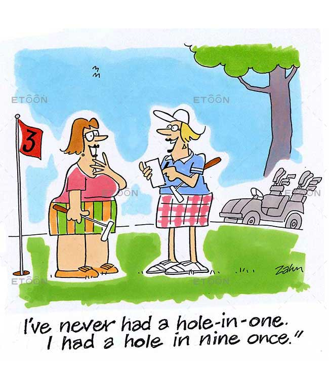 Ive never had a hole in one. I had a hole in nine once.: eToon cartoon for newsletters, presentations, websites, books and more