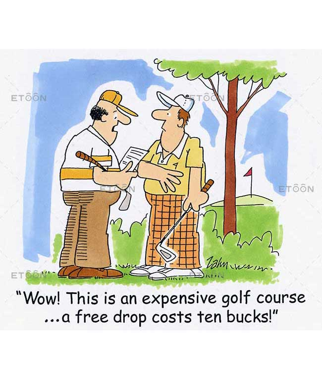 Wow! This is an expensive golf course...a free drop costs ten bu: eToon cartoon for newsletters, presentations, websites, books and more