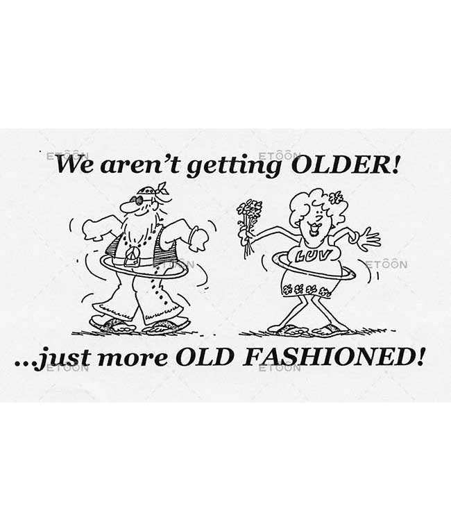 We arent getting older... Just more OLD FASSHIONED!: eToon cartoon for newsletters, presentations, websites, books and more