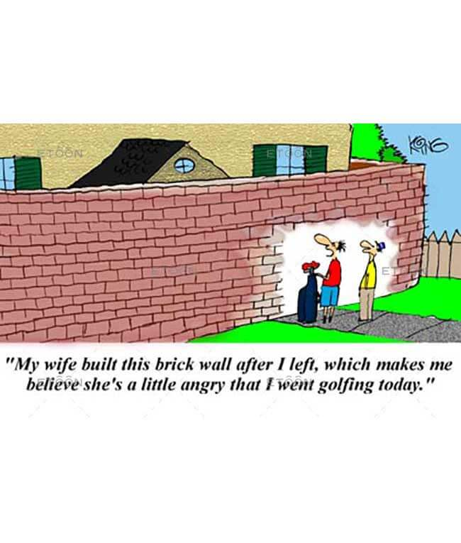 My wife built this brick wall after I left...: eToon cartoon for newsletters, presentations, websites, books and more