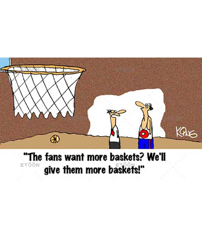The fans want were baskets?...: eToon cartoon for newsletters, presentations, websites, books and more