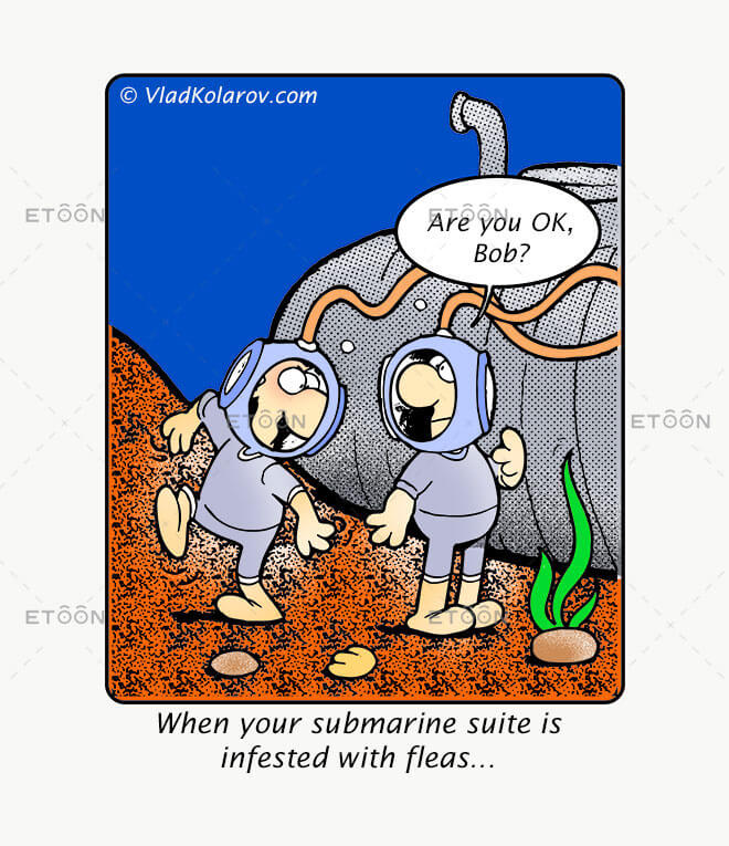 When your submarine suite is infested with fleas...: eToon cartoon for newsletters, presentations, websites, books and more