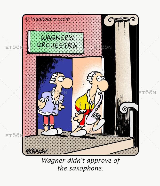 Wagner didnt approve of the saxophone.: eToon cartoon for newsletters, presentations, websites, books and more