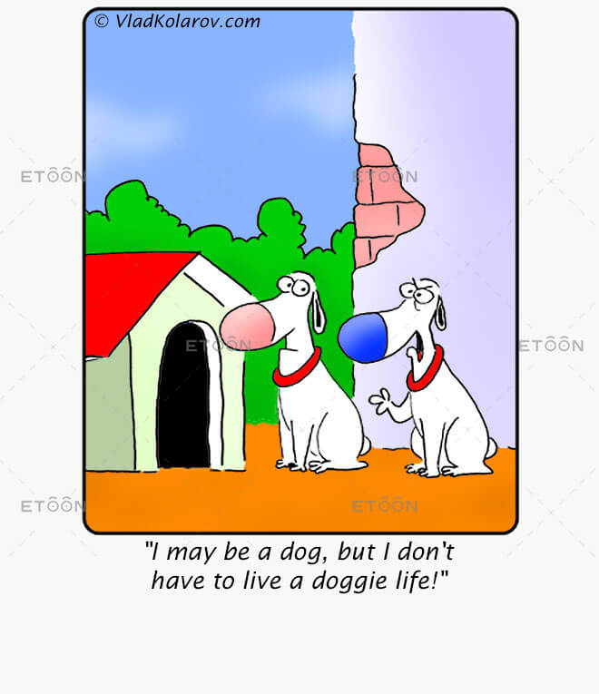I may be a dog, but I dont have to live a doggie life!: eToon cartoon for newsletters, presentations, websites, books and more