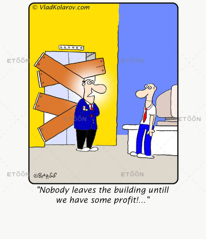 Nobody leaves the building untill we have some profit!...: eToon cartoon for newsletters, presentations, websites, books and more