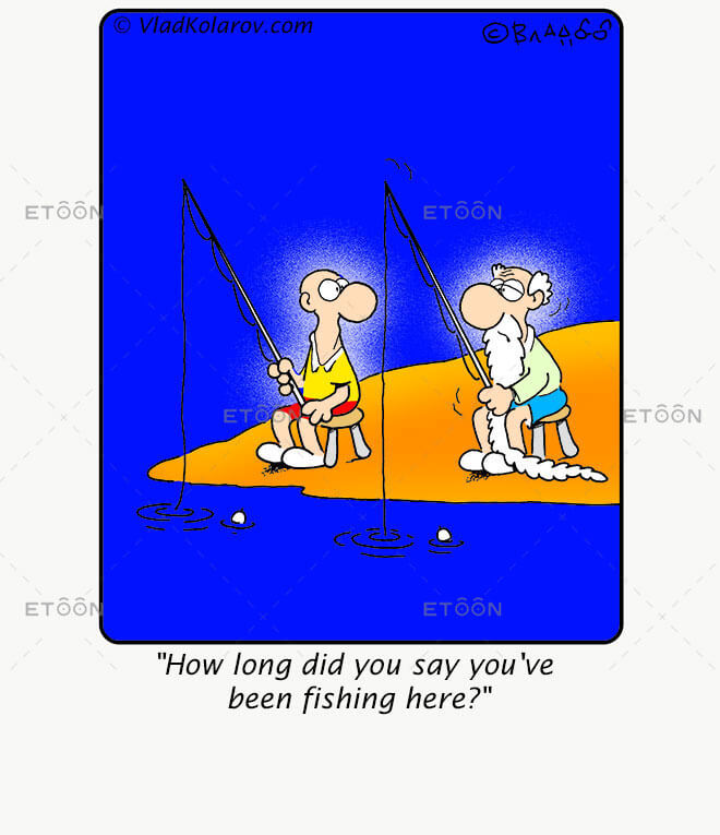How long did you say youve been fishing here?: eToon cartoon for newsletters, presentations, websites, books and more