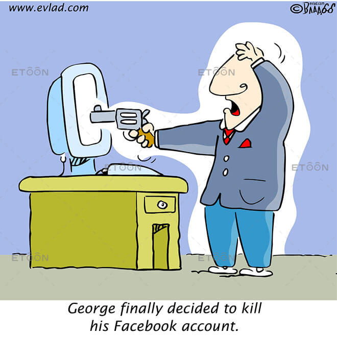 George finally decided to kill his facebook accont.: eToon cartoon for newsletters, presentations, websites, books and more
