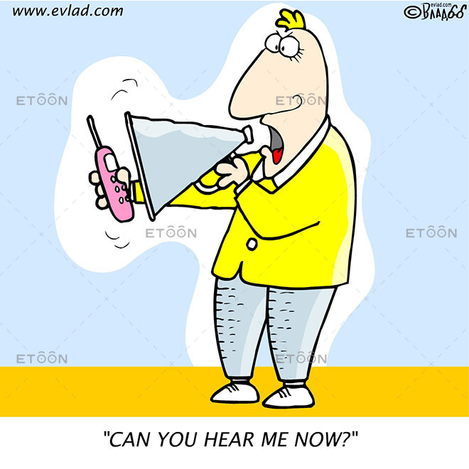 CAN YOU HEAR ME NOW?: eToon cartoon for newsletters, presentations, websites, books and more
