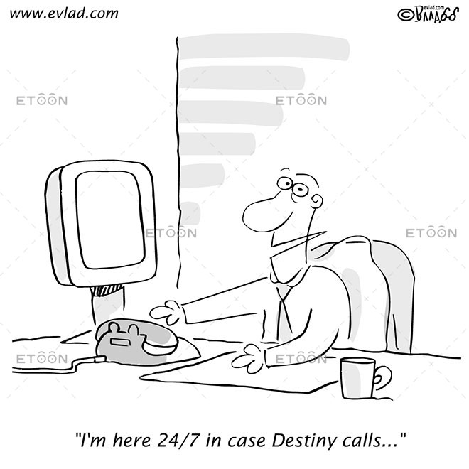 Man in office: Im here 24/7 in case Destiny calls...: eToon cartoon for newsletters, presentations, websites, books and more