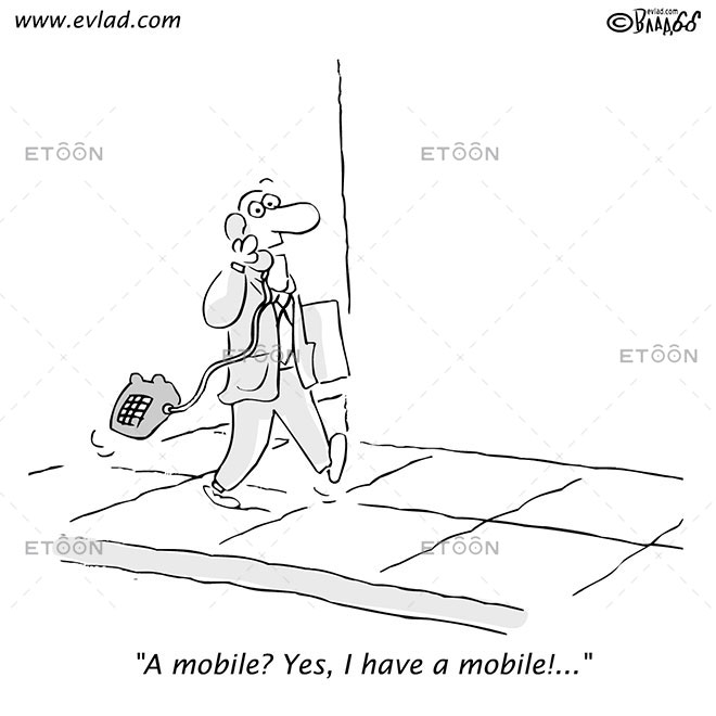 A mobile? Yes, I have a mobile!...: eToon cartoon for newsletters, presentations, websites, books and more