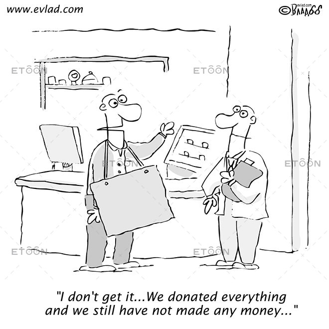 I dont get it...We donated everything and...: eToon cartoon for newsletters, presentations, websites, books and more