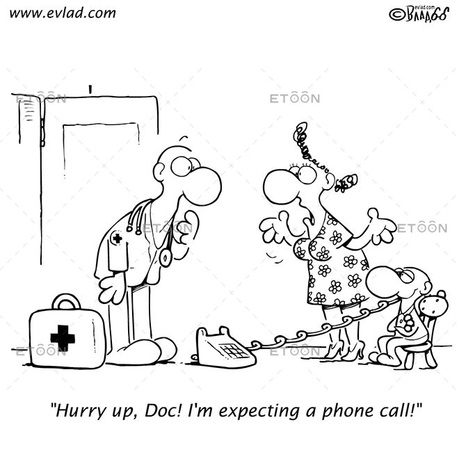 Hurry up, Doc! Im expecting a phone call!: eToon cartoon for newsletters, presentations, websites, books and more